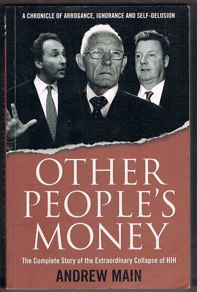 Other People's Money: The Complete Story of the Extraordinary Collapse of HIH