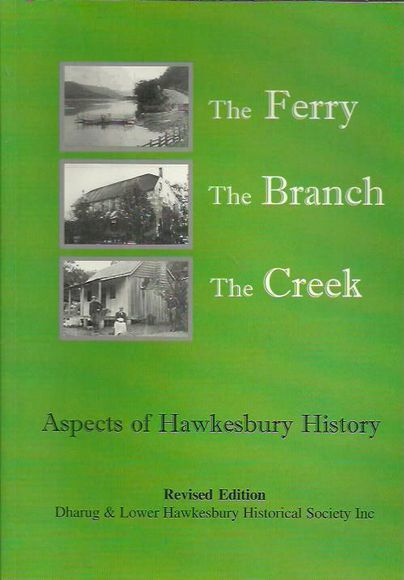 The Ferry The Branch The Creek: Aspects of Hawkesbury History. Revised edition
