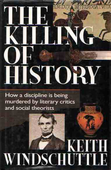 The Killing of History: How a discipline is being murdered by literary critics and social theorists. Hardcover