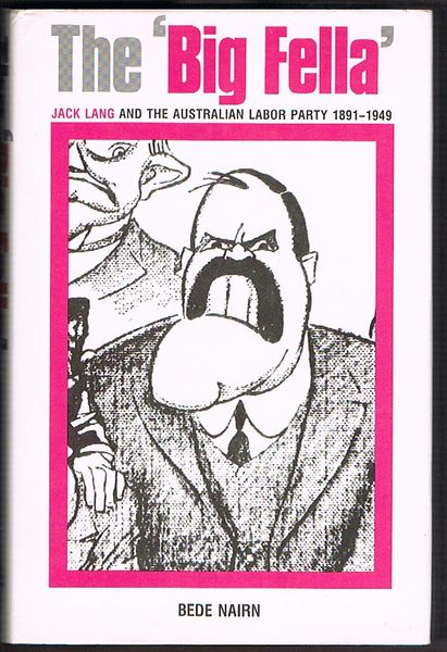 The 'Big Fella': Jack Lang and the Australian Labor Party 1891-1949