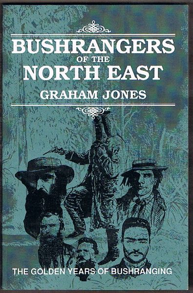Bushrangers of the North East: The Golden Years of Bushrangers
