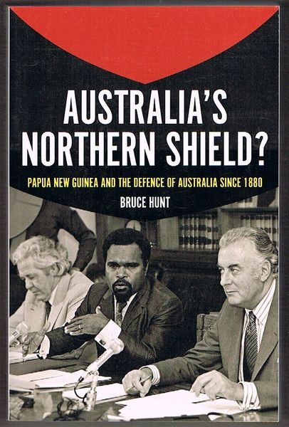 Australia's Northern Shield? Papua New Guinea and the Defence of Australia since 1880