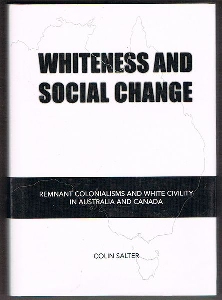 Whiteness and Social Change: Remnant Colonialisms and White Civility in Australia and Canada
