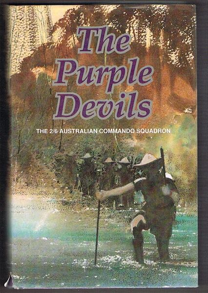 The Purple Devils: A history of the 2/6 Australian Commando Squadron formerly the 2/6 Australian Independent Company 1942 - 1946.