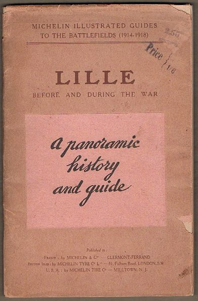 Lille before and during the War. A Panoramic History and Guide. Michelin Illustrated Guides to the Battlefields (1914-1918)