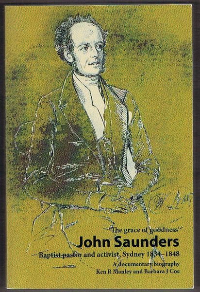 The Grace of Goodness: John Saunders Baptist pastor and activist, Sydney 1834-1848: A documentary biography