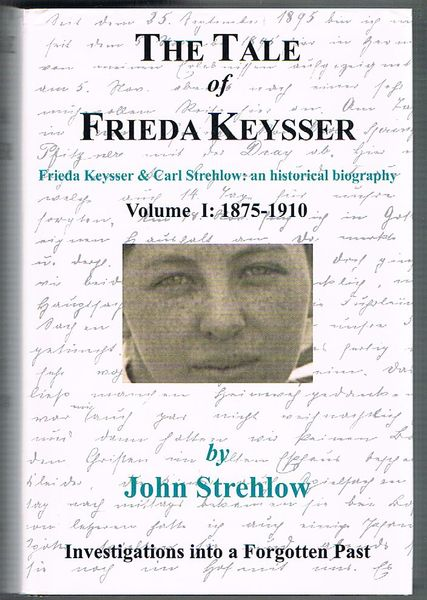 The Tale of Frieda Keysser. Frieda Keysser and Carl Strehlow: An Historical Biography. Volume I: 1875-1910