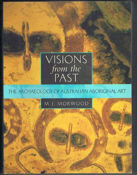 Visions from the Past: The Archaeology of Australian Aboriginal Art