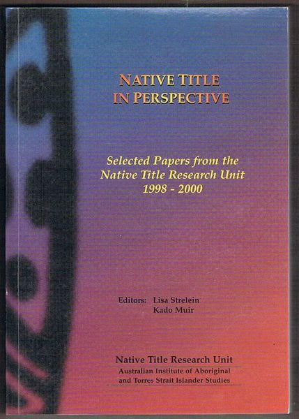 Native Title in Perspective: Selected Papers from the Native Title Research Unit 1998-2000