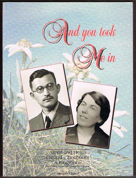And You Took Me In: Alfred and Helga Freund-Zinnbauer. A Biography
