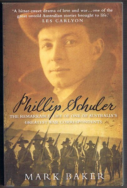 Phillip Schuler: The Remarkable Life of One of Australia's Greatest War Correspondents