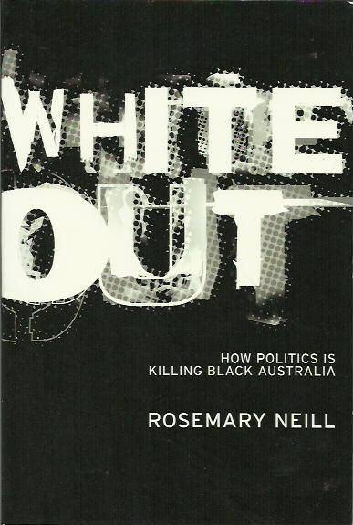 White Out: How Politics is Killing Black Australia