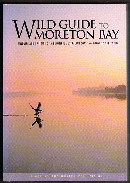 Wild Guide to Moreton Bay: Wildlife and habitats of a beautiful Australian coast - Noosa to the Tweed