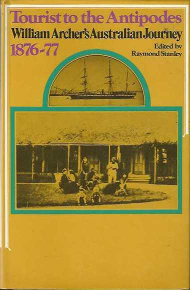 "Tourist to the Antipodes: William Archer's ""Australian Journey, 1876-77"""