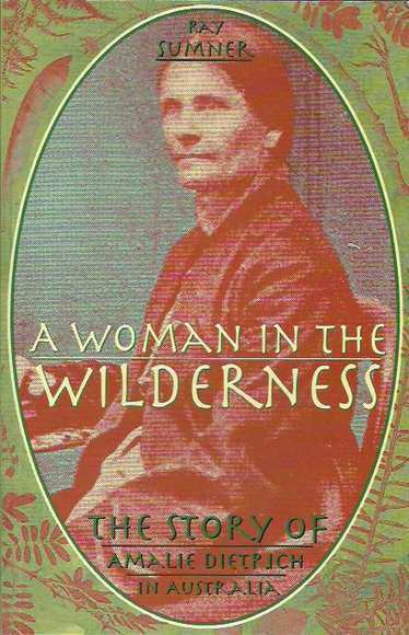 A Woman in The Wilderness: The Story of Amalie Dietrich in Australia
