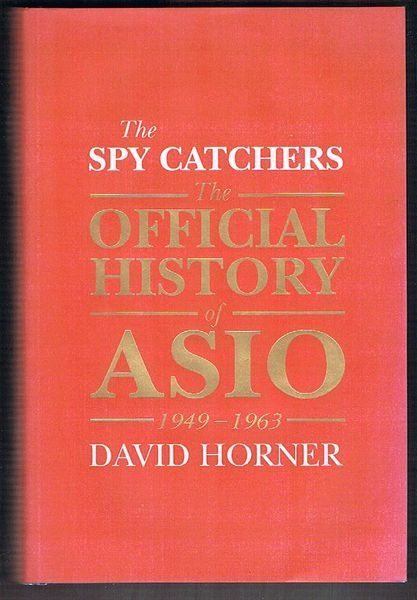 The Spy Catchers: The Official History of ASIO 1949-1963. Volume I