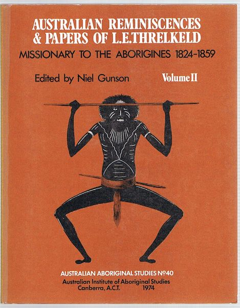 Australian Reminiscences & Papers of L. E. Threlkeld, Missionary to the Aborigines, 1824-1859. Volume II ONLY