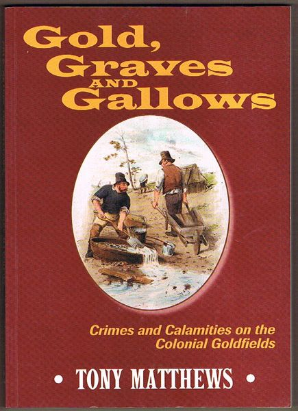 Gold, Graves and Gallows: Crimes and Calamites on the Colonial Goldfields