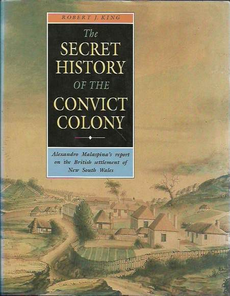 The Secret History of the Convict Colony: Alexandro Malaspina's report on the British settlement of New South Wales
