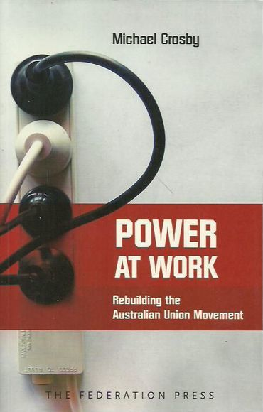Power at Work: Rebuilding the Australian Union Movement