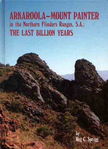 Arkaroola - Mount Painter in the Northern Flinders Ranges, S.A.: The Last Billion Years