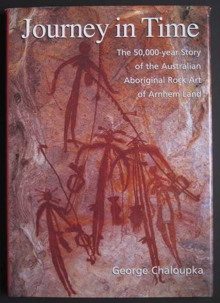 Journey in Time: The 50,000-year Story of the Australian Aboriginal Rock Art of Arnhem Land / The World's Longest Continuing Art Tradition