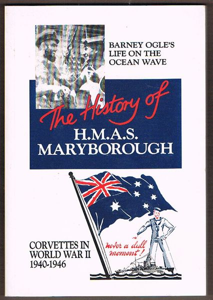 The History of H.M.A.S. Maryborough: Corvettes in World War II 1940-1946