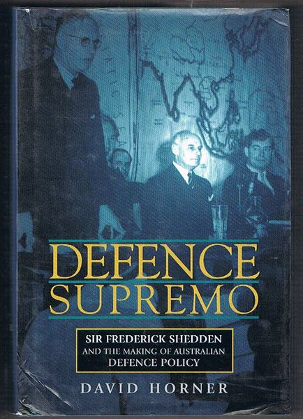 Defence Supremo: Sir Frederick Shedden and the Making of Australian Defence Policy