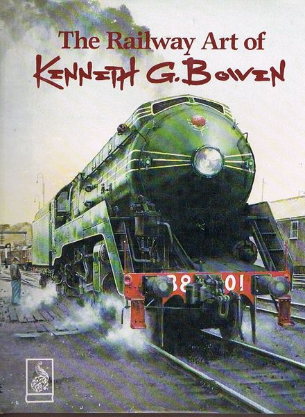 The Railway Art of Kenneth G. Bowen. Signed