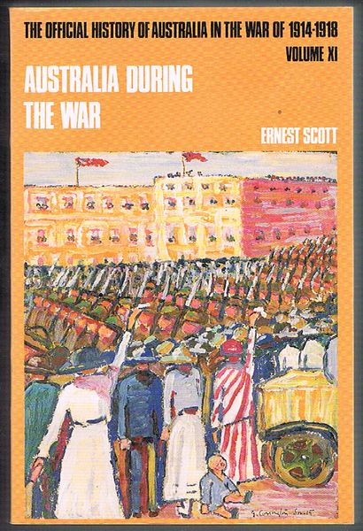 The Official History of Australia in the War of 1914-1918. Volume XI: Australia during the War