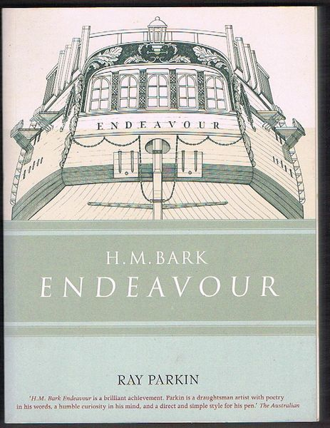 H.M. Bark Endeavour: Her Place in Australian History with an Account of Her Construction, Crew and Equipment, and a Narrative of Her Voyage on the East Coast of New Holland in the Year 1770