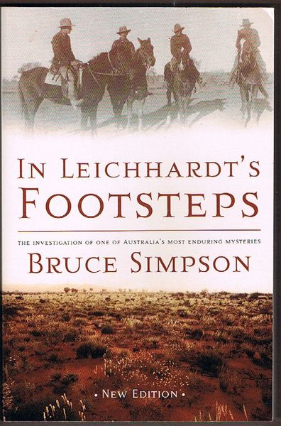 In Leichhardt's Footsteps: An Investigation of one of Australia's most enduring mysteries