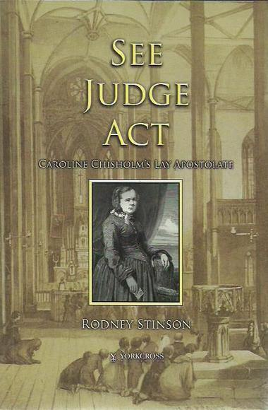 See, Judge, Act: Caroline Chisholm's Lay Apostolate