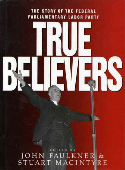 True Believers: The Story of the Federal Parliamentary Labor Party
