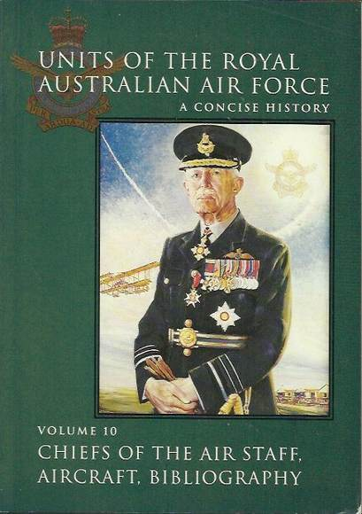 Units of the Royal Australian Air Force: A Concise History. Volume 10 Chiefs of the Air Staff, Aircraft, Bibliography