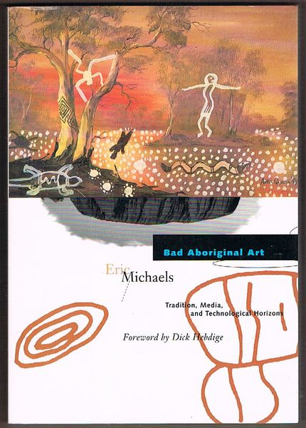 Bad Aboriginal Art: Tradition Media and Technological Horizons