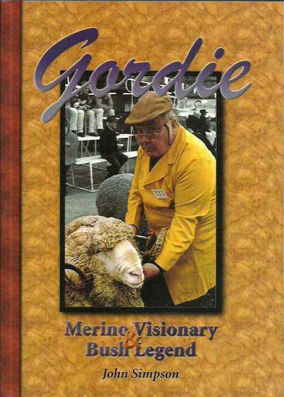 Gordie: Merino Visionary and Bush Legend. Signed