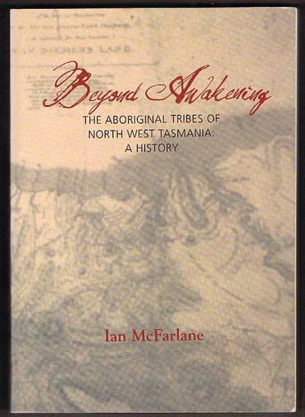 Beyond Awakening. The Aboriginal Tribes of North West Tasmania: A History