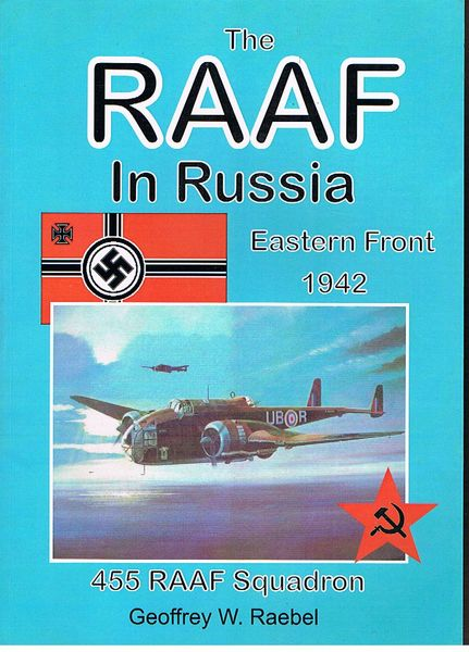 The RAAF in Russia: 455 RAAF Squadron. Eastern Front 1942