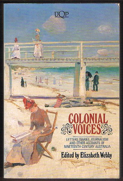 Colonial Voices: Letters, Diaries, Journalism and Other Accounts of Nineteenth-Century Australia