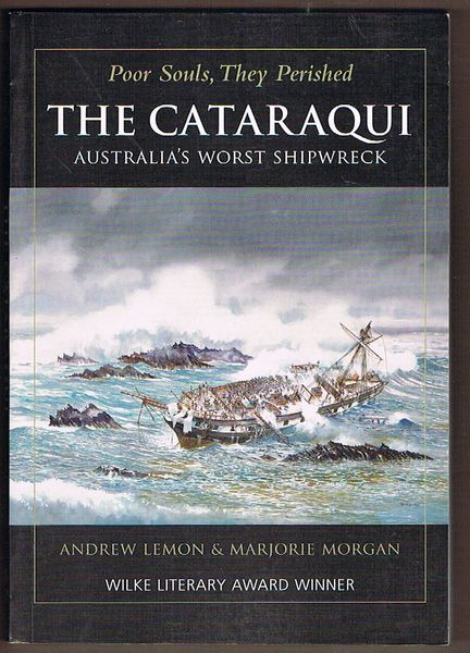 Poor Souls, They Perished. The Cataraqui: Australia's Worst Shipwreck. Third Edition