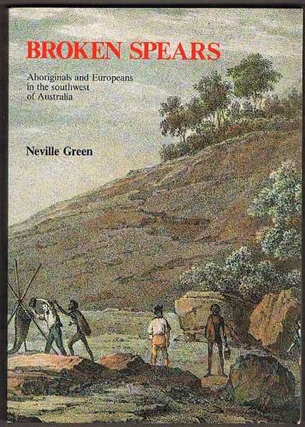 Broken Spears: Aboriginals and Europeans in the Southwest of Australia