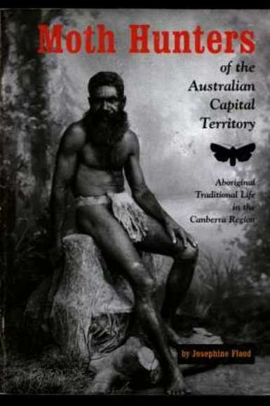 Moth Hunters of the Australian Capital Territory: Aboriginal Traditional Life in the Canberra Region. Stapled Booklet