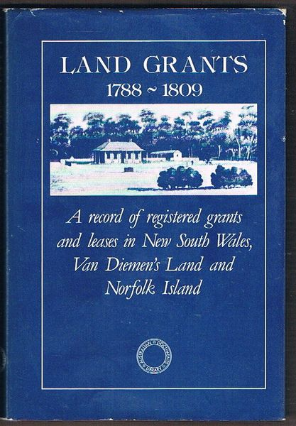 Land Grants 1788-1809: A Record of Registered Grants and Leases in New South Wales, Van Diemen's Land and Norfolk Island