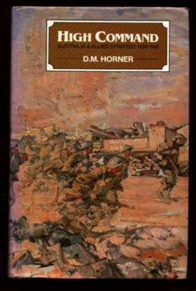 High Command: Australia and Allied Strategy 1939-1945