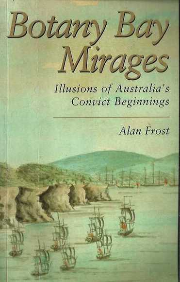 Botany Bay Mirages: Illusions of Australia's Convict Beginnings