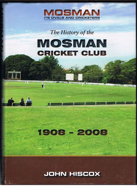 Mosman: Its Ovals and Cricketers. The History of the Mosman Cricket Club 1908-2008