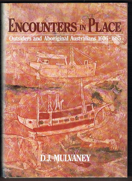 Encounters in Place: Outsiders and Aboriginal Australians 1606-1985