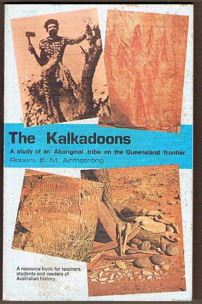 The Kalkadoons: A Study of an Aboriginal Tribe on the Queensland Frontier