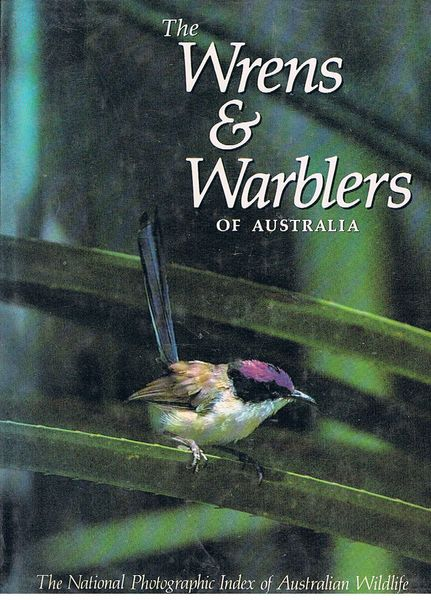 The Wrens and Warblers of Australia: The National Photographic Index of Australian Wildlife